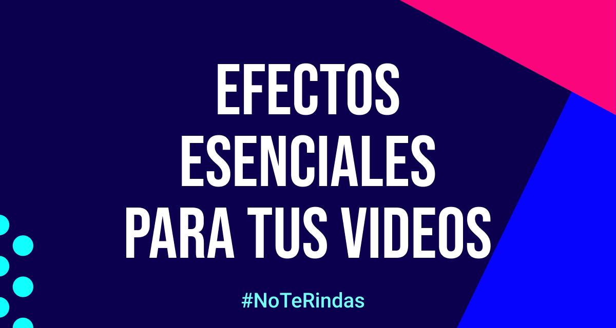 Efectos esenciales para tus videos