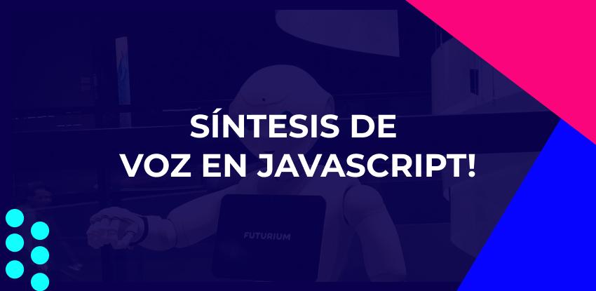 Síntesis de voz en Javascript!