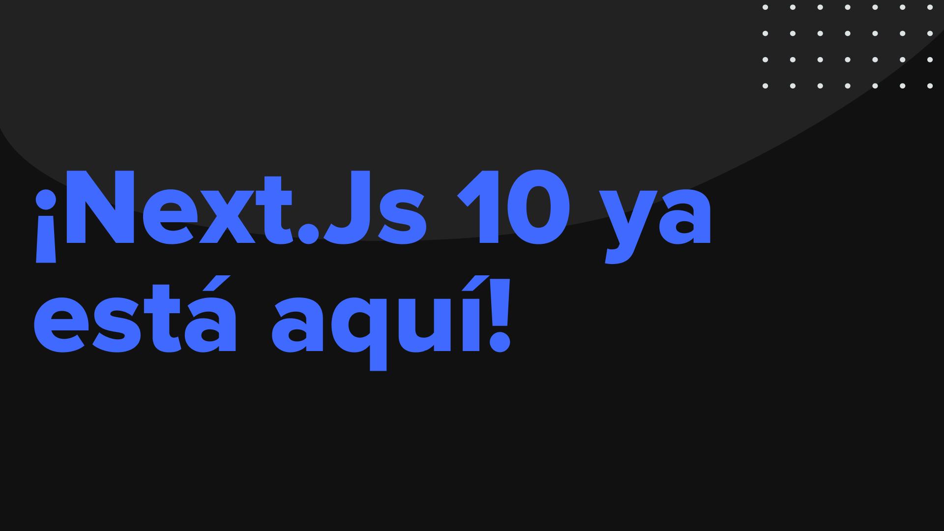 Novedades en Next.Js 10
