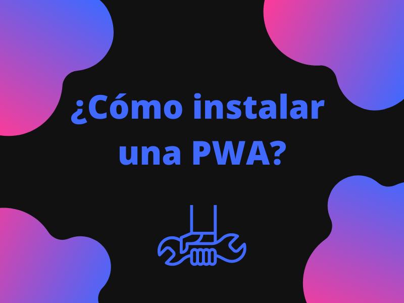 Cómo instalar una PWA