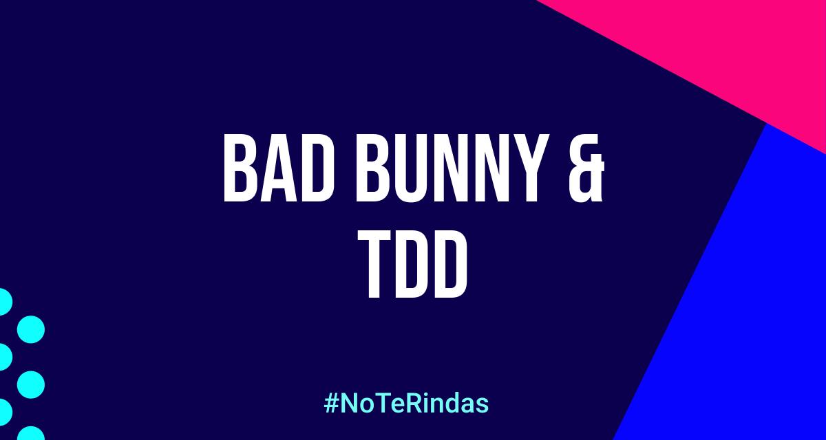 Bad Bunny y TDD