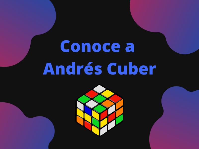 Conoce a Andrés Cuber