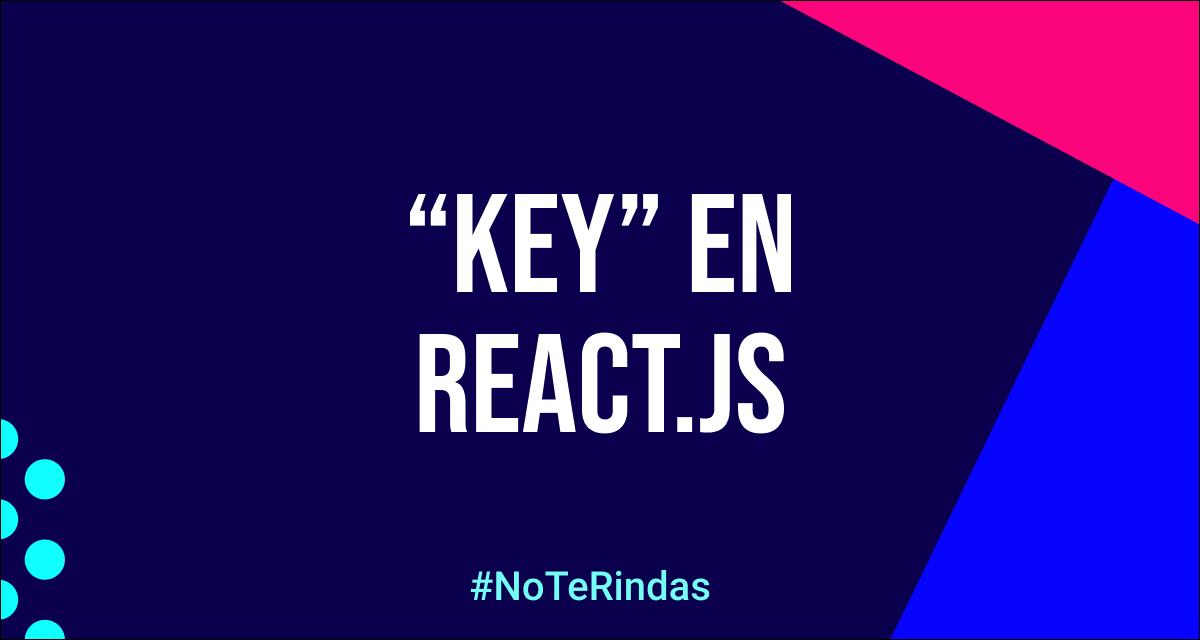 """La importancia de la propiedad """"key"""" en React.js"""